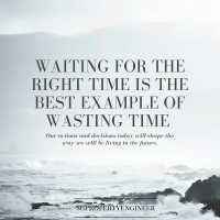 Waiting for the right time is the best example of wasting time